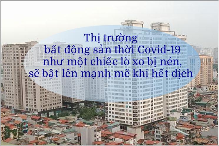 """Thị trường bất động sản thời Covid-19: """"Lò xo"""" bị nén??"""